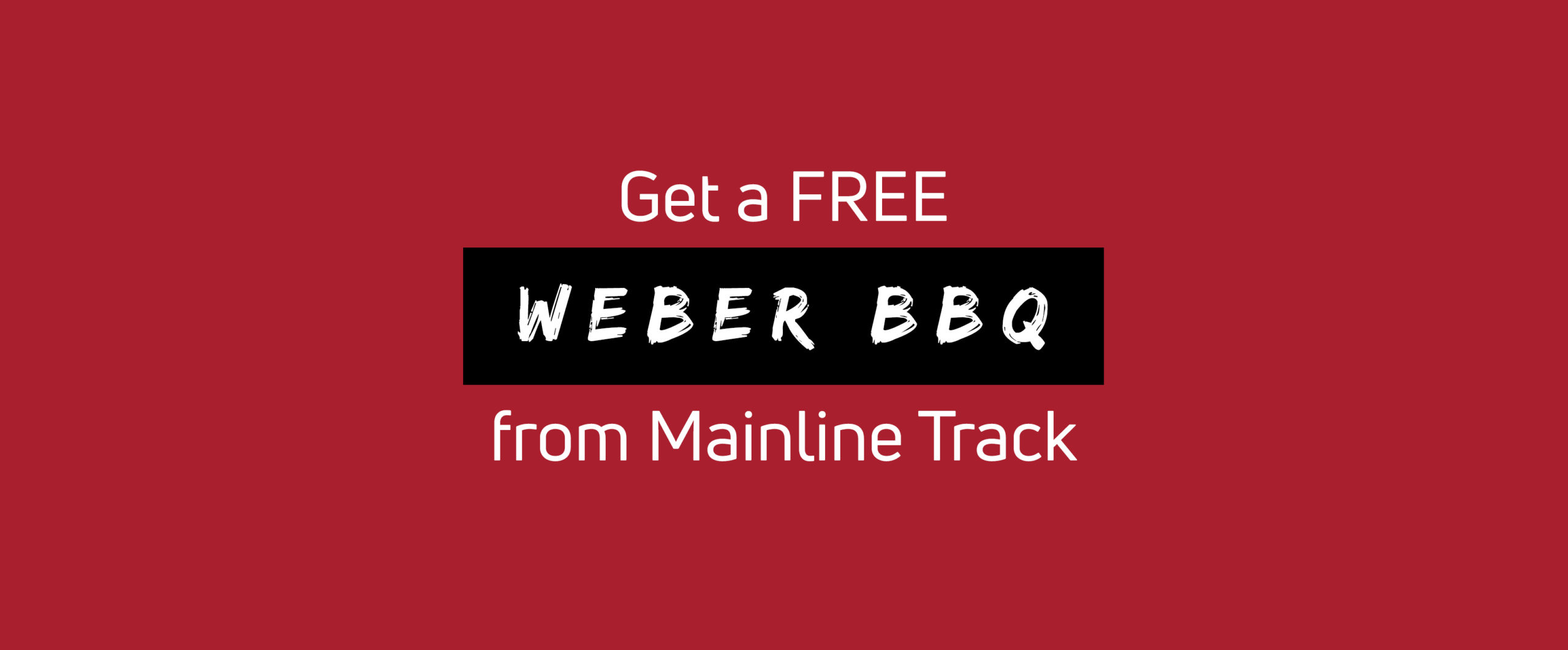 Get a FREE Weber BBQ from Mainline Track!